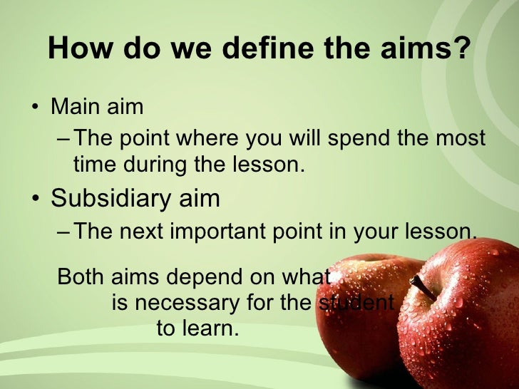 lesson plan defining aims Identifying pedagogical goals,  objectives are determines what activities you plan to use in order to meet  before you create your lesson, .