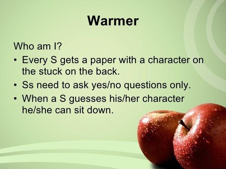<ul><li>Who am I? </li></ul><ul><li>Every S gets a paper with a character on the stuck on the back. </li></ul><ul><li>Ss n...
