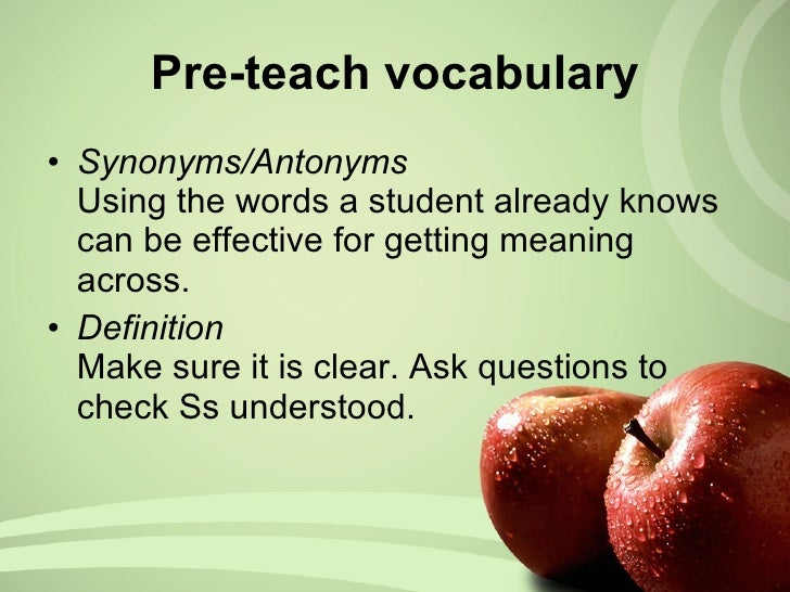 <ul><li>Synonyms/Antonyms Using the words a student already knows can be effective for getting meaning across. </li></ul><...