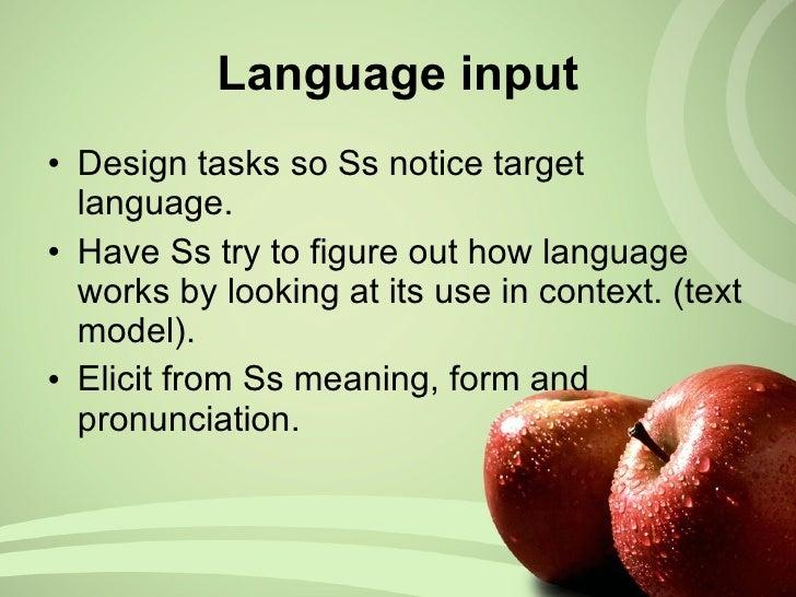 <ul><li>Design tasks so Ss notice target language. </li></ul><ul><li>Have Ss try to figure out how language works by looki...