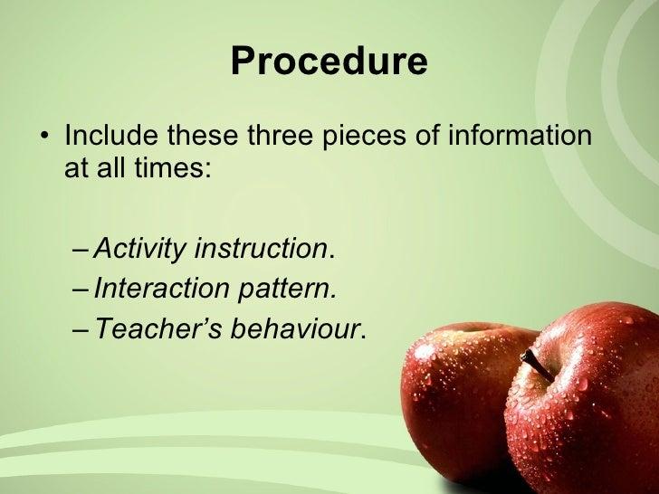 Procedure <ul><li>Include these three pieces of information at all times:  </li></ul><ul><ul><li>Activity instruction . </...