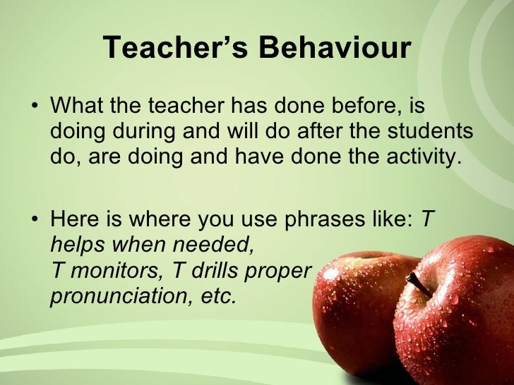 Teacher's Behaviour <ul><li>What the teacher has done before, is doing during and will do after the students do, are doing...