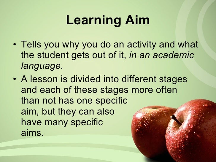 Learning Aim <ul><li>Tells you why you do an activity and what the student gets out of it,  in an academic language.  </li...