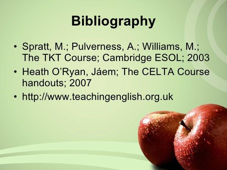 <ul><li>Spratt, M.; Pulverness, A.; Williams, M.; The TKT Course; Cambridge ESOL; 2003 </li></ul><ul><li>Heath O'Ryan, Jáe...