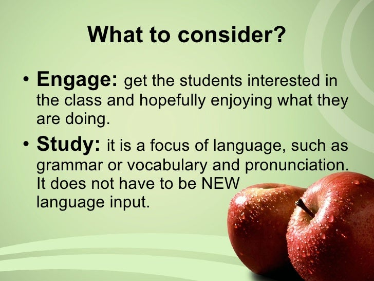 What to consider? <ul><li>Engage:  get the students interested in the class and hopefully enjoying what they are doing.  <...