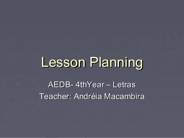 Lesson Planning AEDB- 4thYear – Letras Teacher: Andréia Macambira
