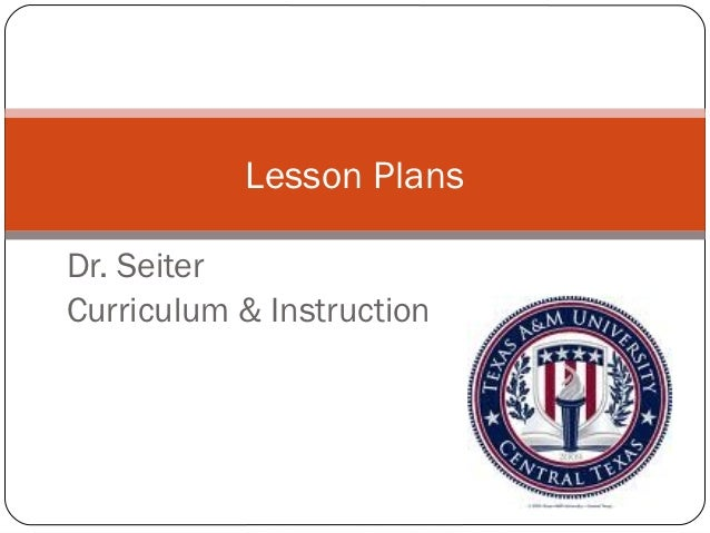 Lesson PlansDr. SeiterCurriculum & Instruction