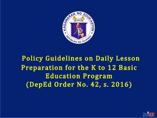 Department of EducationDepartment of Education 1 Policy Guidelines on Daily Lesson Preparation for the K to 12 Basic Educa...