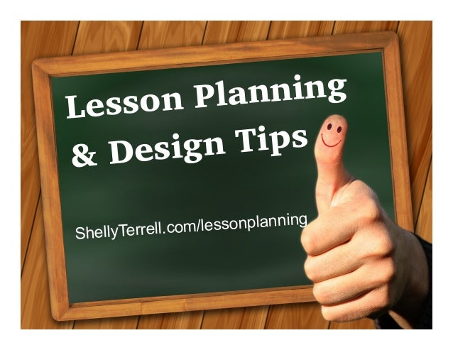 ShellyTerrell.com/lessonplanning & Design Tips Lesson Planning