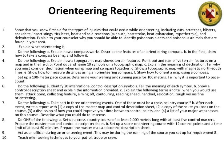 Orienteering Requirements <ul><li>Show that you know first aid for the types of injuries that could occur while orienteeri...