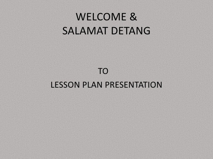 WELCOME &SALAMAT DETANG<br />					TO<br />LESSON PLAN PRESENTATION<br />