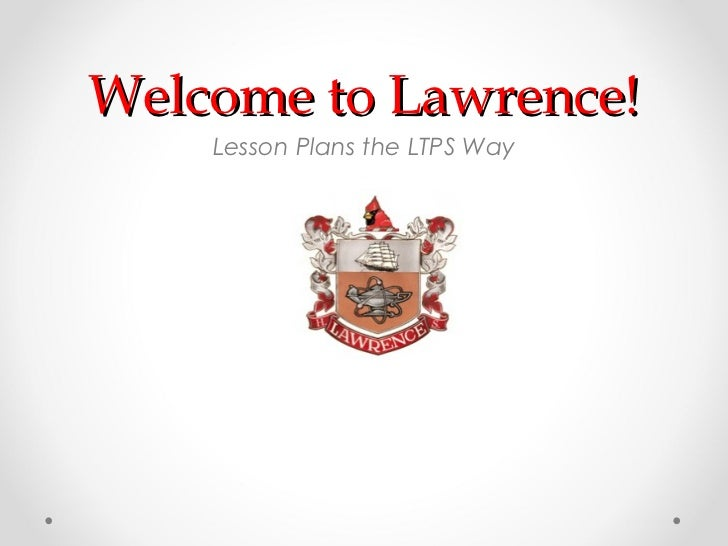 Welcome to Lawrence!    Lesson Plans the LTPS Way