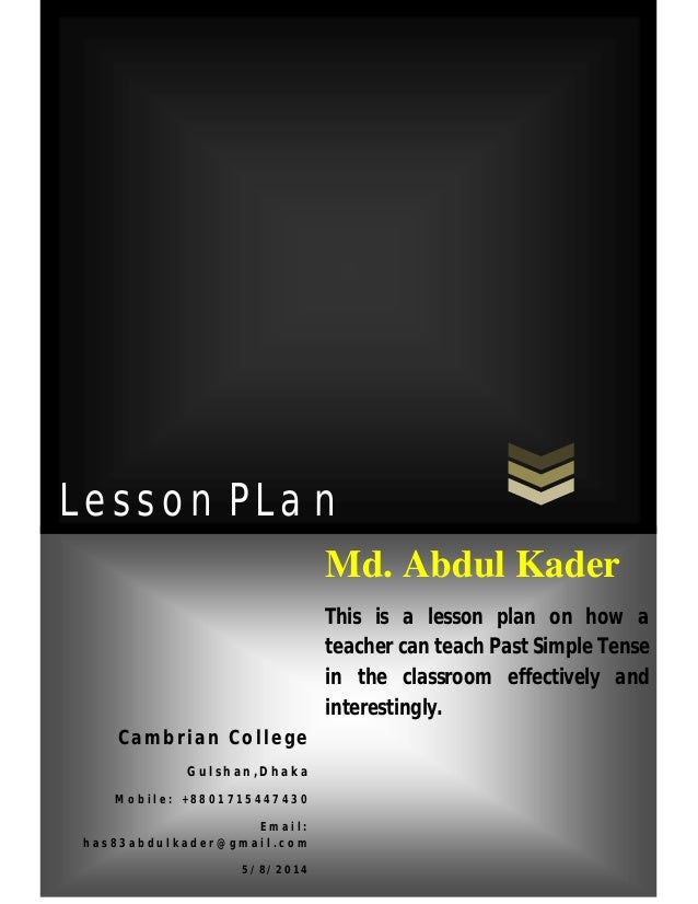 semi detailed lesson plan in simple past 2009-06-15 lesson plan general information: level  students have learned the simple past tense and briefly about present perfect tense taught in grammar in use - unit 15 objectives: at the end of the lesson, students should be.