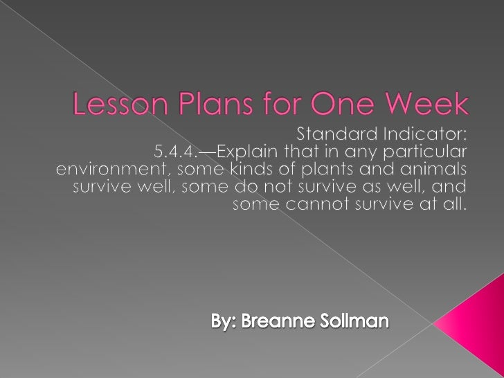 Lesson Plans for One Week<br />Standard Indicator:<br />5.4.4.—Explain that in any particular environment, some kinds of p...