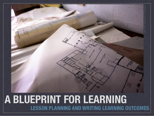 A blueprint for learning lesson planning writing learning outcomes a blueprint for learning lesson planning and writing learning outcomes photocreditsebastien malvernweather Choice Image