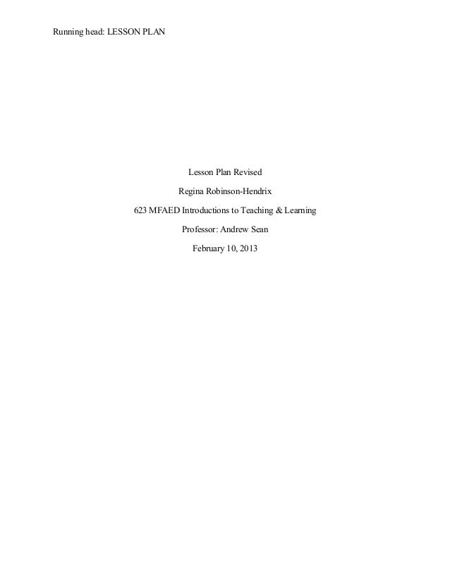 Running head: LESSON PLAN Lesson Plan Revised Regina Robinson-Hendrix 623 MFAED Introductions to Teaching & Learning Profe...