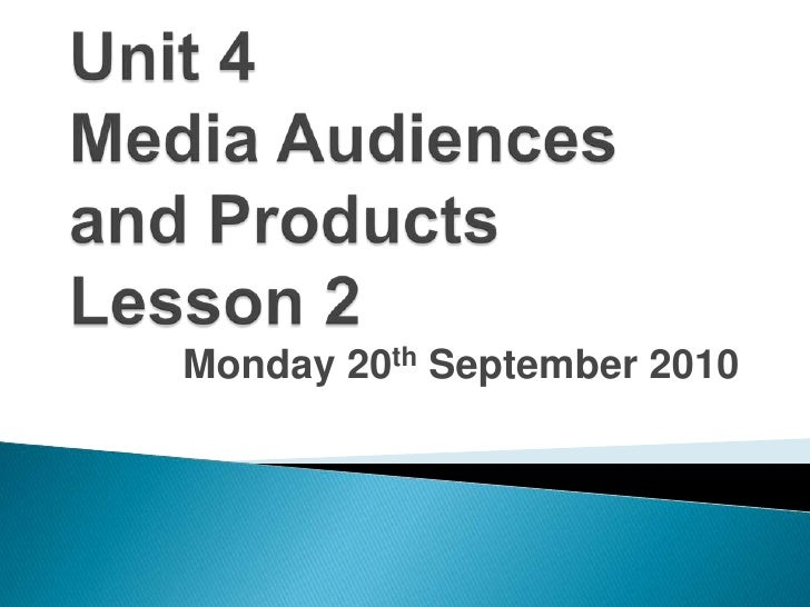 Unit 4 Media Audiences and Products Lesson 2<br />Monday 20th September 2010<br />