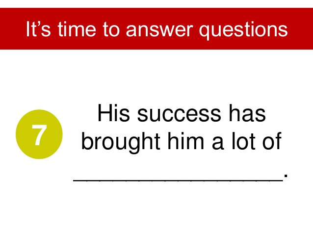 His advice to people who want to be successful is to have ________________. It's time to answer questions 8