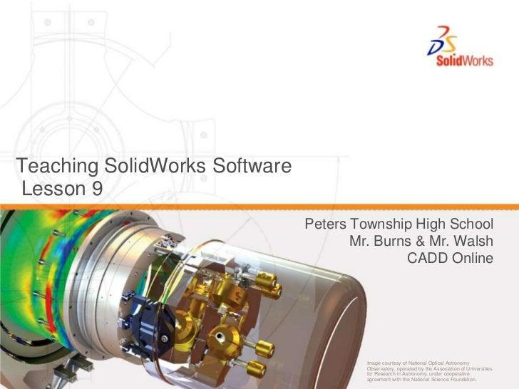 Teaching SolidWorks SoftwareLesson 9<br />Peters Township High School<br />Mr. Burns & Mr. Walsh<br />CADD Online<br />