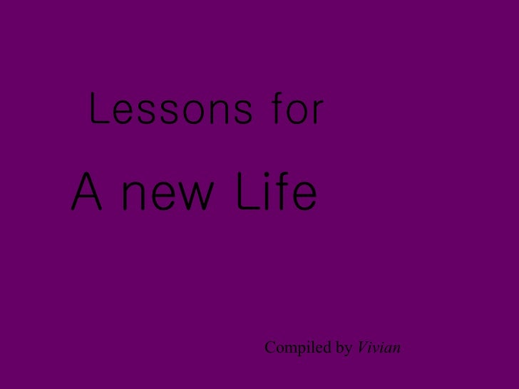 A new Life Compiled by  Vivian Lessons for