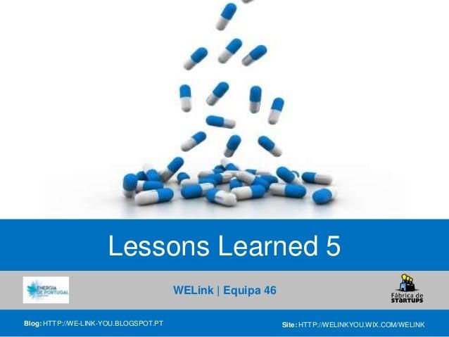 WELink   Equipa 46Blog: HTTP://WE-LINK-YOU.BLOGSPOT.PT Site: HTTP://WELINKYOU.WIX.COM/WELINKLessons Learned 5