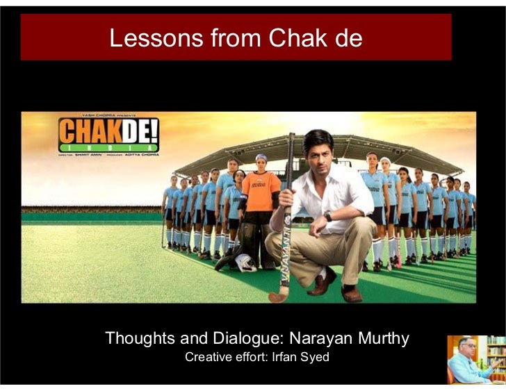 Lessons from Chak de     Thoughts and Dialogue: Narayan Murthy          Creative effort: Irfan Syed