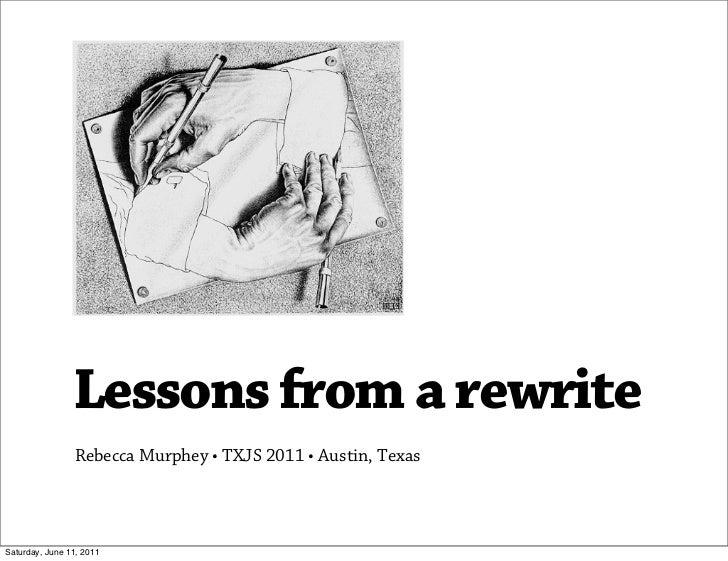 Lessons from a rewrite                Rebecca Murphey • TXJS 2011 • Austin, TexasSaturday, June 11, 2011