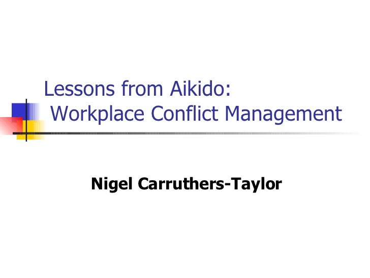 Lessons from Aikido:  Workplace Conflict Management Nigel Carruthers-Taylor
