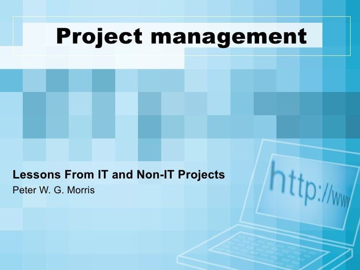 Project management Lessons From IT and Non-IT Projects Peter W. G. Morris