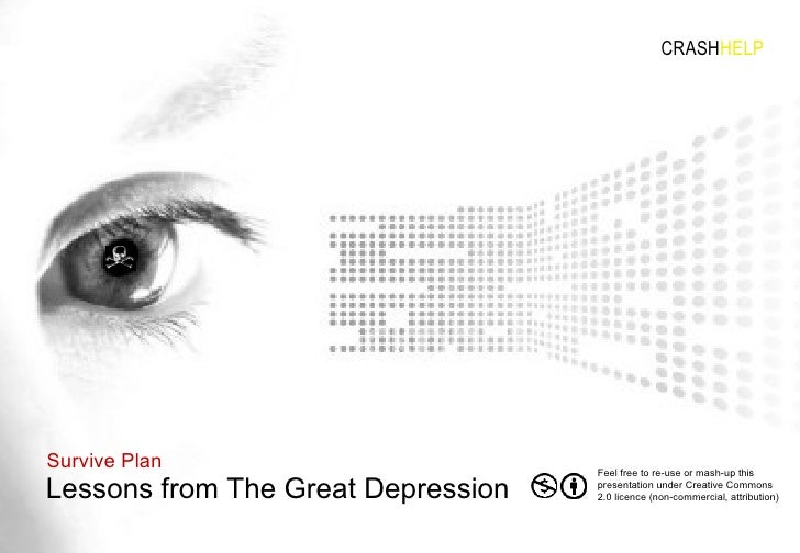 Lessons from The Great Depression Survive Plan CRASH HELP Feel free to re-use or mash-up this presentation under Creative ...