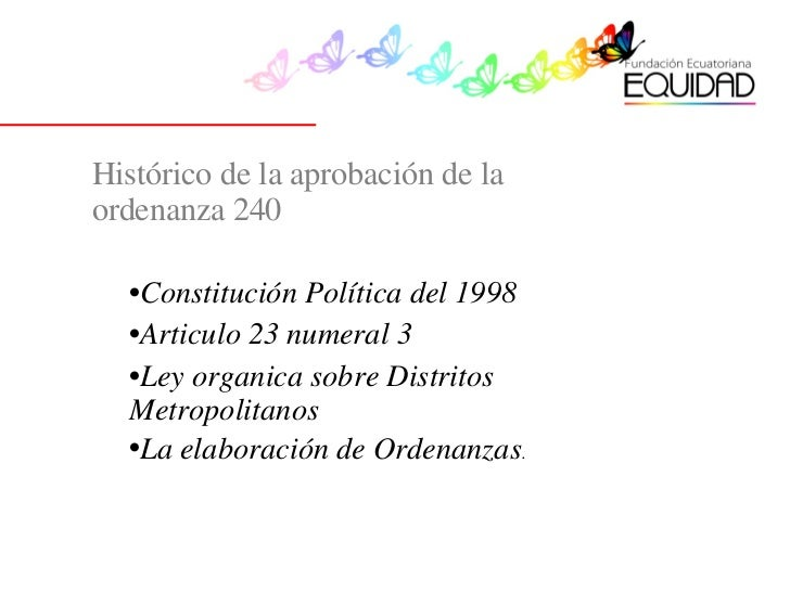 Histórico de la aprobación de la ordenanza 240 <ul><li>Constitución Política del 1998  </li></ul><ul><li>Articulo 23 numer...