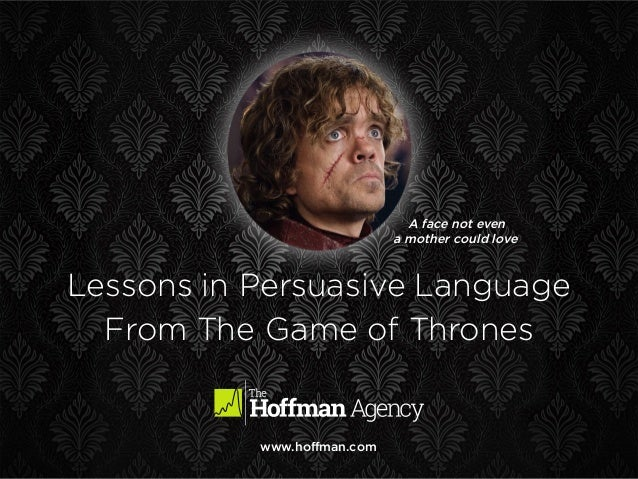 www.hoffman.com A face not even a mother could love Lessons in Persuasive Language From The Game of Thrones