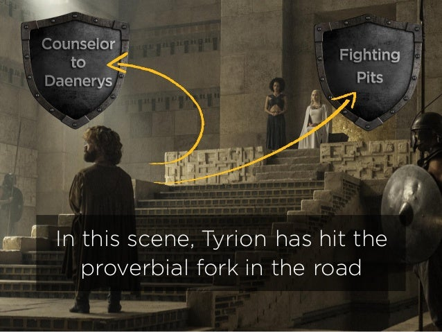 In this scene, Tyrion has hit the proverbial fork in the road