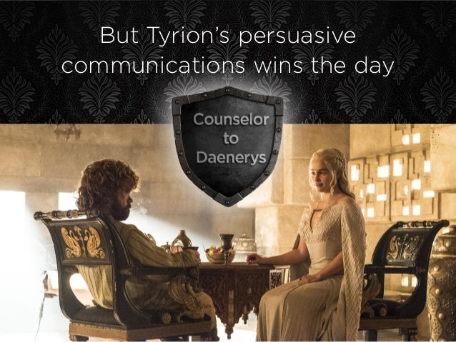 But Tyrion's persuasive communications wins the day