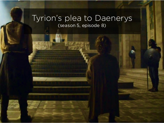 Tyrion's plea to Daenerys (season 5, episode 8)