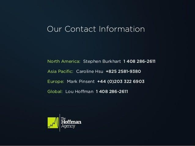 Our Contact Information North America: Stephen Burkhart 1 408 286-2611 Asia Pacific: Caroline Hsu +825 2581-9380 Europe: M...