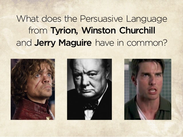 What does the Persuasive Language from Tyrion, Winston Churchill and Jerry Maguire have in common?