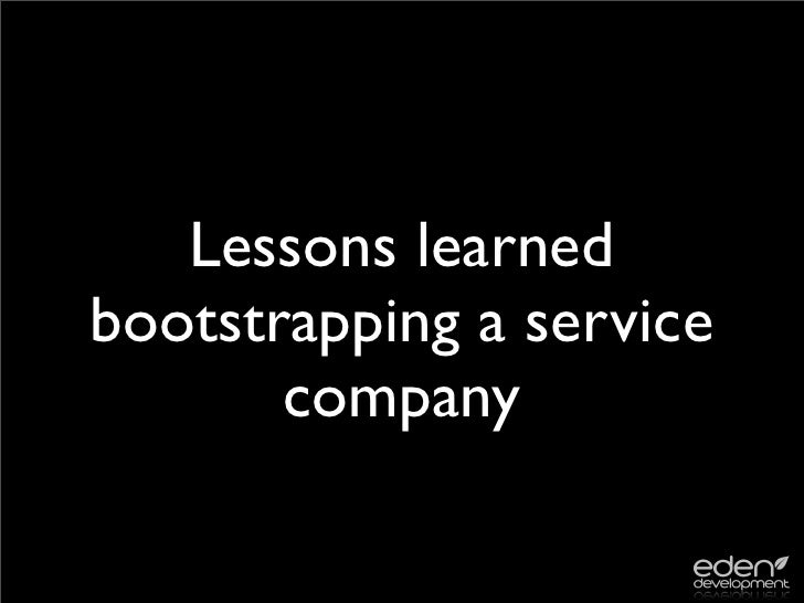 Lessons learned bootstrapping a service        company