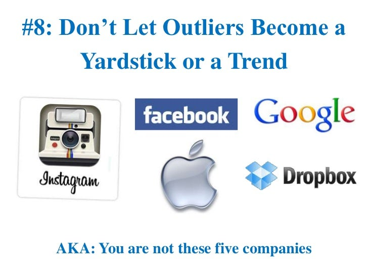 #8: Don't Let Outliers Become a     Yardstick or a Trend   AKA: You are not these five companies