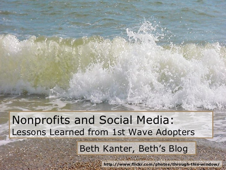 Nonprofits and Social Media:  Lessons Learned from 1st Wave Adopters http://www.flickr.com/photos/through-this-window/ Bet...