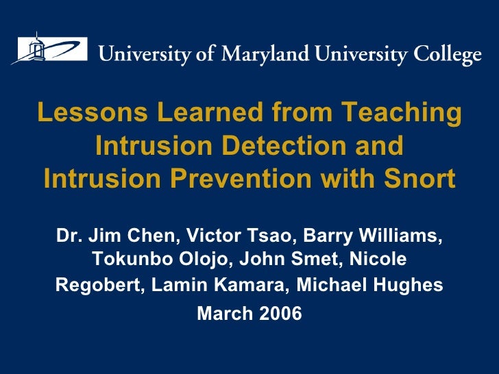 Lessons Learned from Teaching Intrusion Detection and Intrusion Prevention with Snort Dr. Jim Chen, Victor Tsao, Barry Wil...