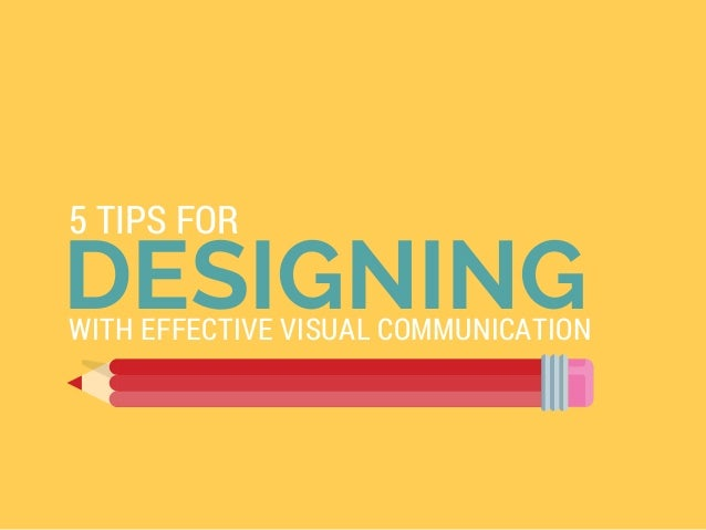 DESIGNING 5 TIPS FOR WITH EFFECTIVE VISUAL COMMUNICATION