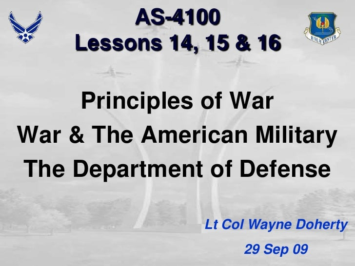 AS-4100Lessons 14, 15 & 16<br />Principles of War<br />War & The American Military<br />The Department of Defense<br />Lt ...