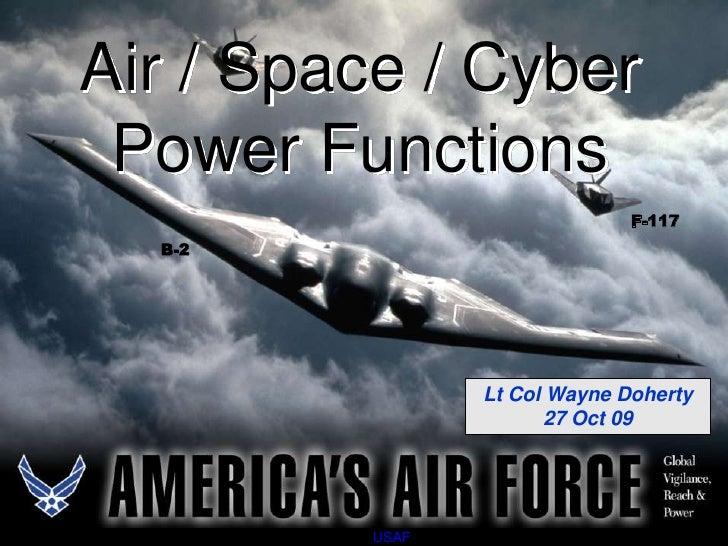 Air / Space / Cyber  Power Functions                               F-117   B-2                     Lt Col Wayne Doherty   ...
