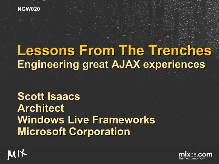 Lessons From The Trenches Engineering great AJAX experiences Scott Isaacs Architect Windows Live Frameworks Microsoft Corp...