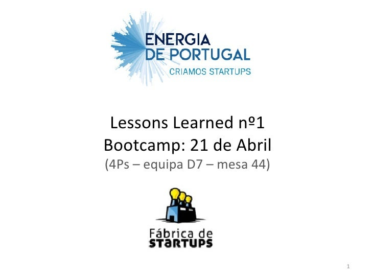 Lessons Learned nº1 Bootcamp: 21 de Abril (4Ps – equipa D7 – mesa 44)                         ...