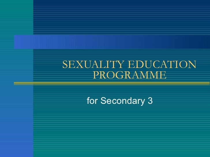 SEXUALITY EDUCATION PROGRAMME for Secondary 3