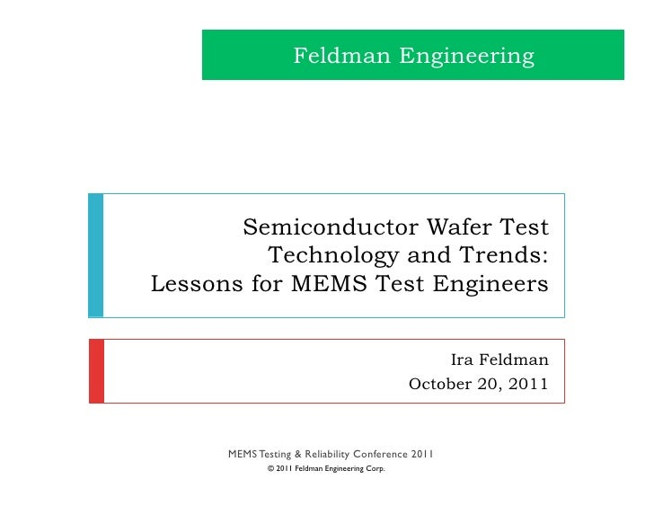 Feldman Engineering       Semiconductor Wafer Test          Technology and Trends:Lessons for MEMS Test Engineers         ...