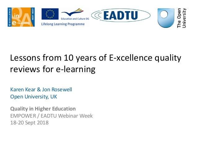 Lessons from 10 years of E-xcellence quality reviews for e-learning Karen Kear & Jon Rosewell Open University, UK Quality ...