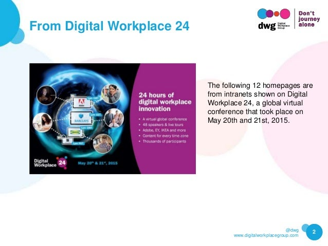 @dwg www.digitalworkplacegroup.com From Digital Workplace 24 2 The following 12 homepages are from intranets shown on Digi...